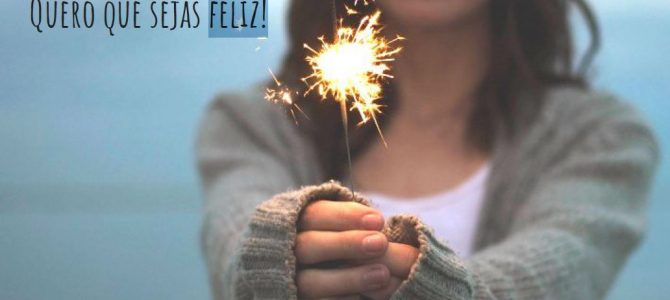 Quero que sejas Feliz!